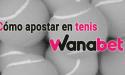 Cómo apostar en tenis en Wanabet.es