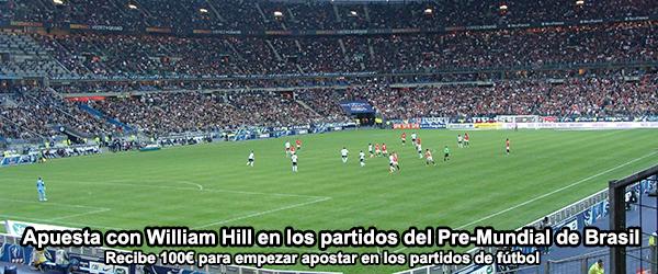 Recibe 100€ de William Hill al apostar en los partidos del Pre-Mundial de Brasil