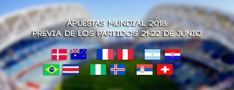 Apuestas Mundial 2018: Previa de los partidos 21-22 de junio