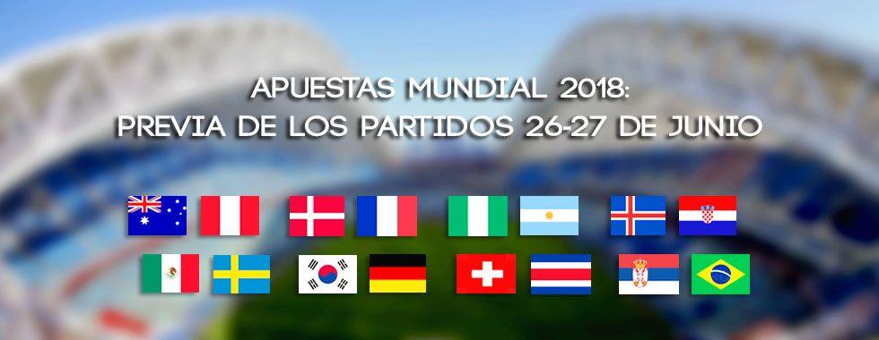Apuestas Mundial 2018: Previa de los partidos 26-27 de junio