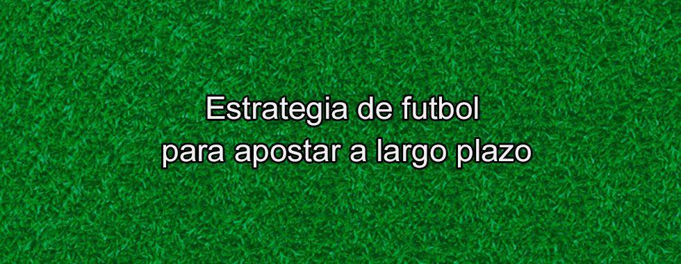 Estrategia de fútbol para apostar a largo plazo