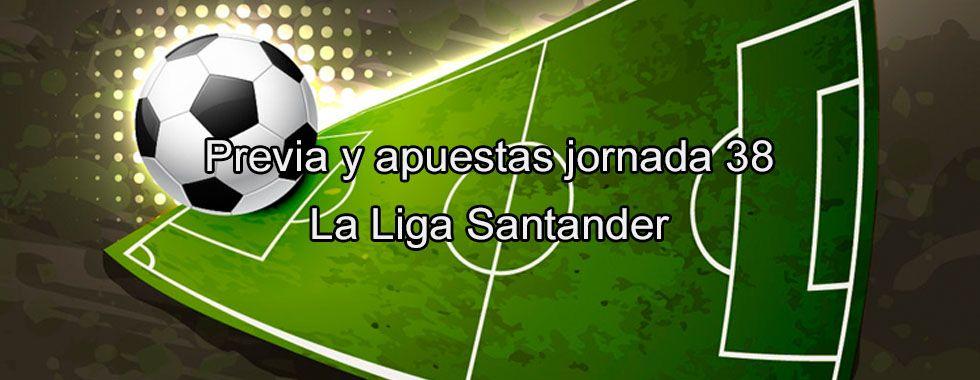 Previa y apuestas jornada 38 de la Liga Santander