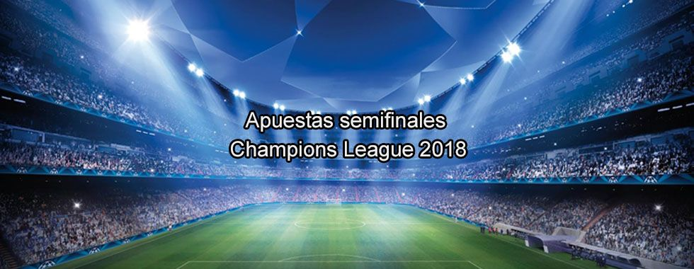 Apuestas semifinales de Champions League 2018