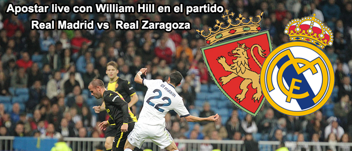 Apostar live con William Hill en el partido Real Madrid - Real Zaragoza