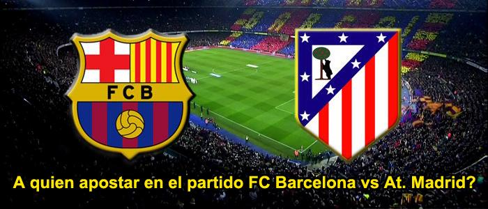 A quien apostar en el partido FC Barcelona - At. Madrid?