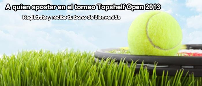 Apuestas torneo Topshelf Open 2013