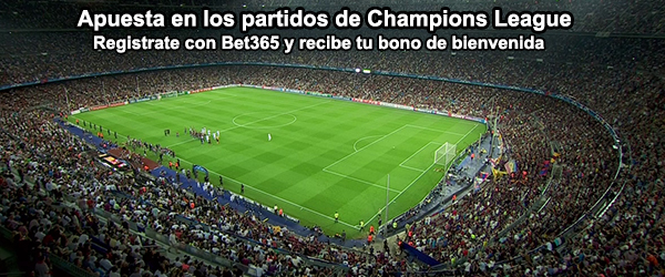 Apuesta con Bet365 en la vuelta de los partidos de Champions League