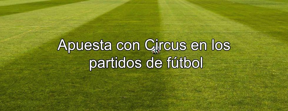 Apuesta con Circus en los partidos de fútbol