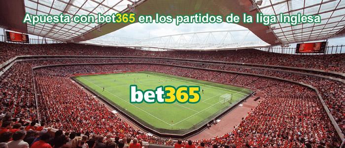 Apuesta con Bet365 en los partidos de la liga Inglesa