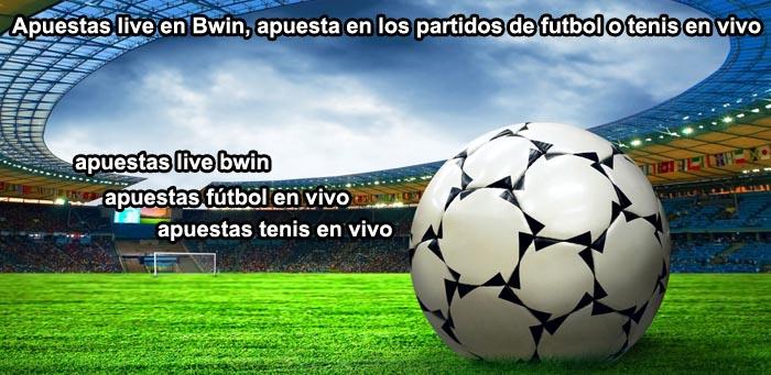 Apuestas live en Bwin, apuesta en los partidos de futbol o tenis en vivo
