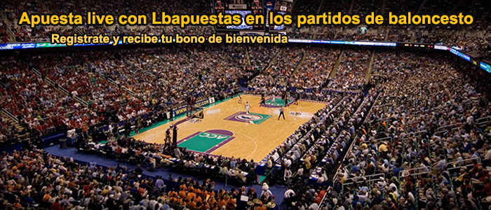 Apuesta live con Lbapuestas en los partidos de baloncesto