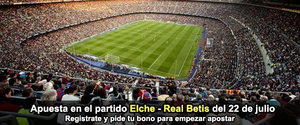 Apuesta en el partido Elche - Real Betis del 22 de julio