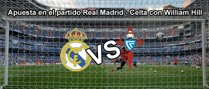 Apuesta en el partido Real Madrid - Celta con William Hill