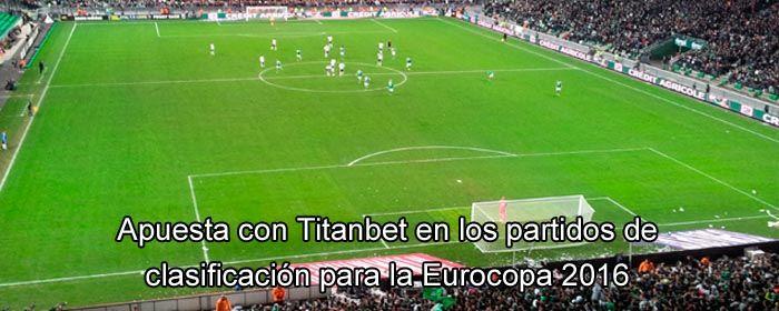 Apuesta con Titanbet en los partidos de clasificación para la Eurocopa 2016