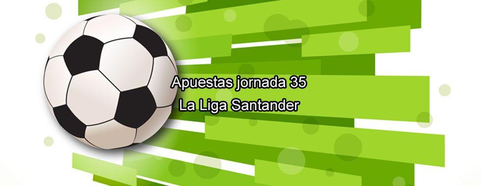 Previa y apuestas jornada 35 la Liga Santander