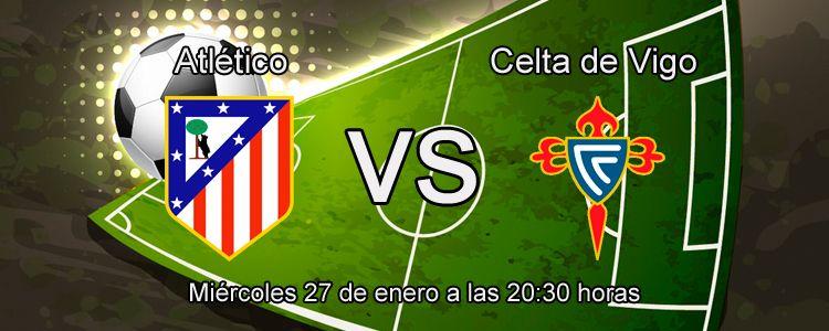 Atlético y Celta se enfrentan en la Copa del Rey