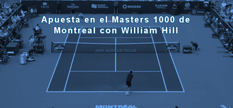 Apuesta en el Masters 1000 de Montreal con William Hill