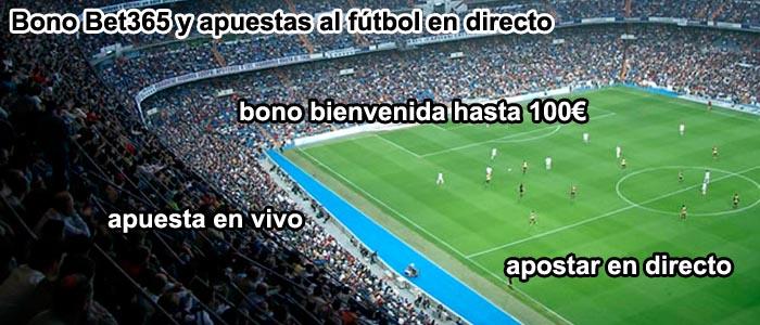 Bono Bet365 y apuestas al fútbol en directo