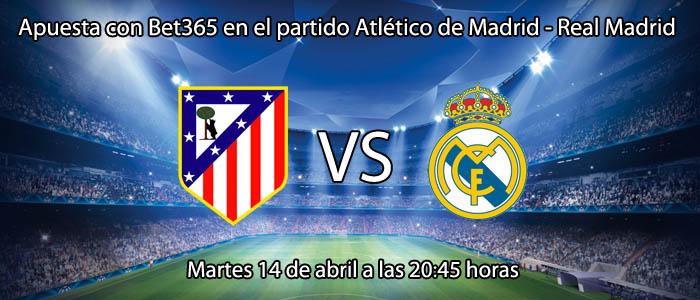 Apuesta con Bet365 en el partido Atlético de Madrid - Real Madrid