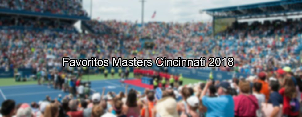Favoritos Masters Cincinnati 2018