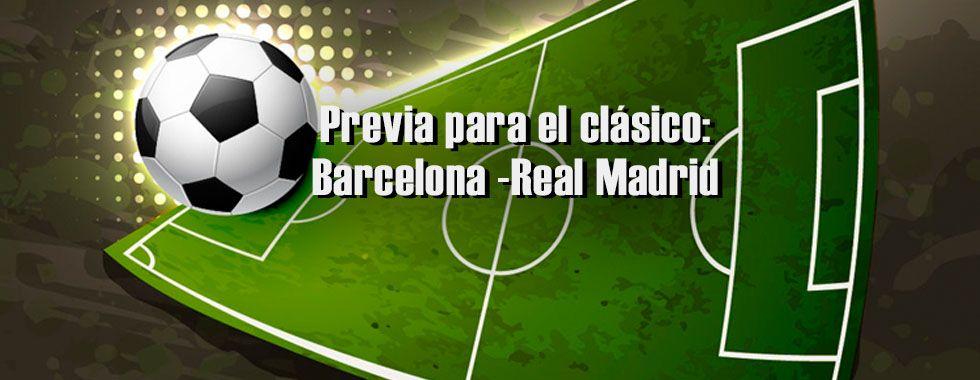 Previa para el clásico: Barcelona - Real Madrid