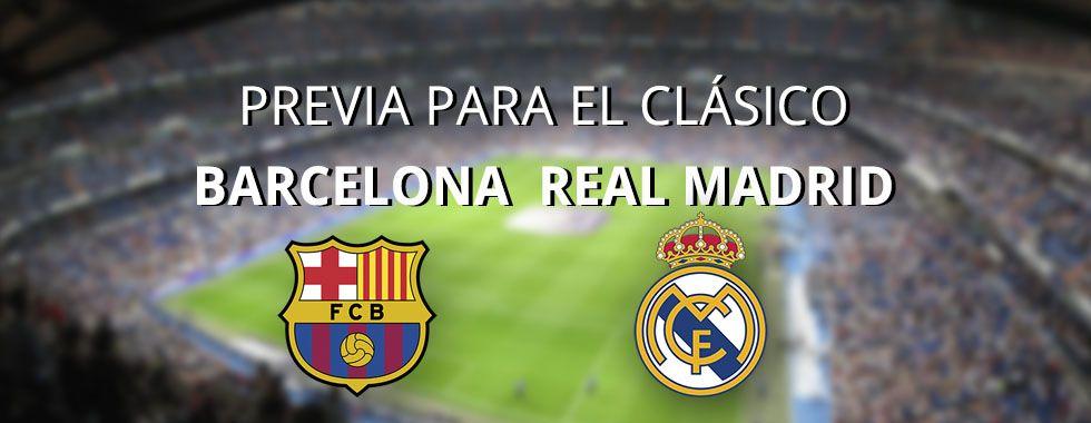 Previa para el clásico: Real Madrid - Barcelona