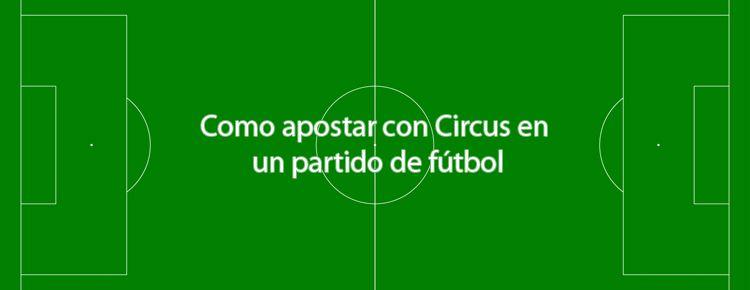 Cómo apostar con Circus en un partido de fútbol