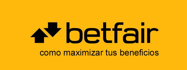 Como maximizar tus beneficios con Betfair Exchange