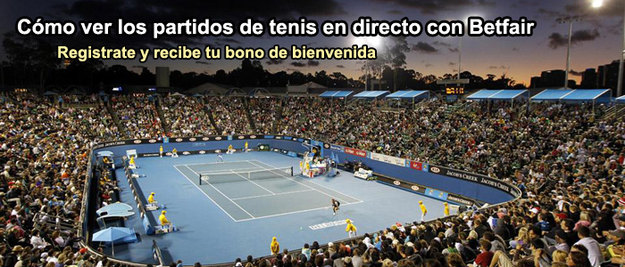 Cómo ver los partidos de tenis en directo con Betfair