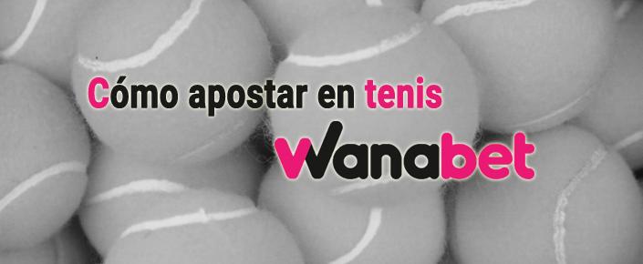 Empieza a apostar en los partidos de tenis con Wanabet
