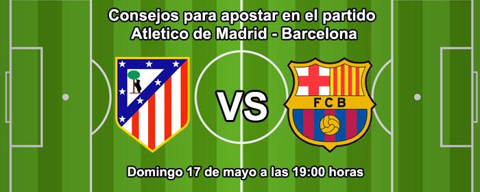 Consejos para apostar en el partido Atletico de Madrid - Barcelona
