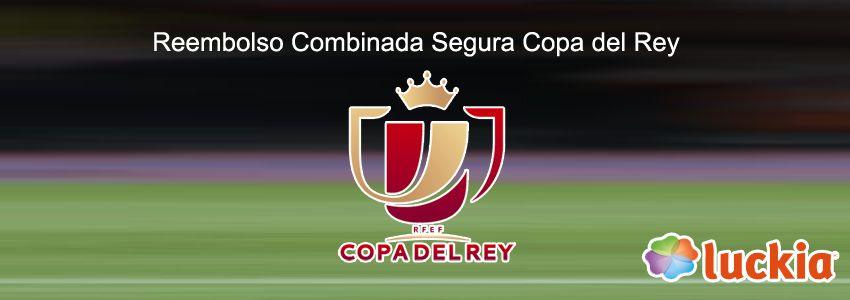 Reembolso Combinada Segura Copa del Rey