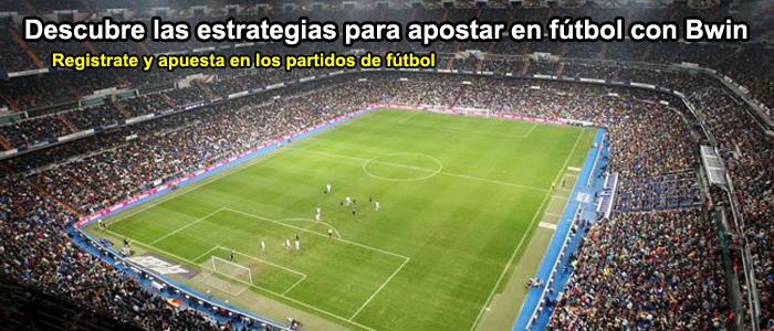 Descubre las estrategias para empezar a apostar en fútbol con Bwin