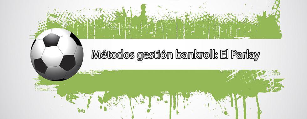 Métodos gestión bankroll: El Parlay