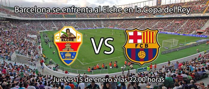 Barcelona se enfrenta al Elche en la Copa del Rey
