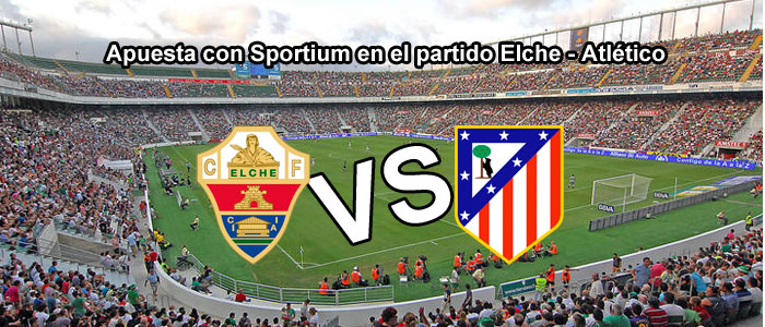 Apuesta con Sportium en el partido Elche - Atlético