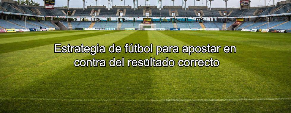 Estrategia de fútbol para apostar en contra del resultado correcto