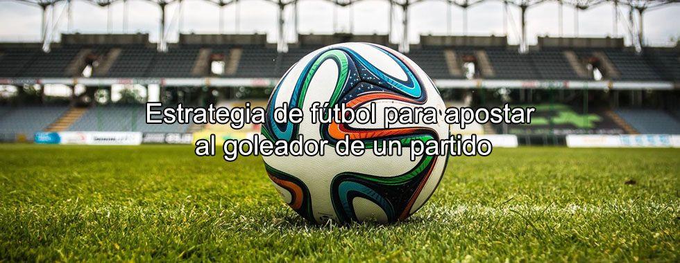 Estrategia de fútbol para apostar al goleador de un partido