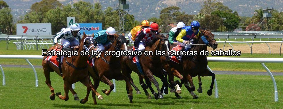 Estrategia de lay progresivo en las carreras de caballos