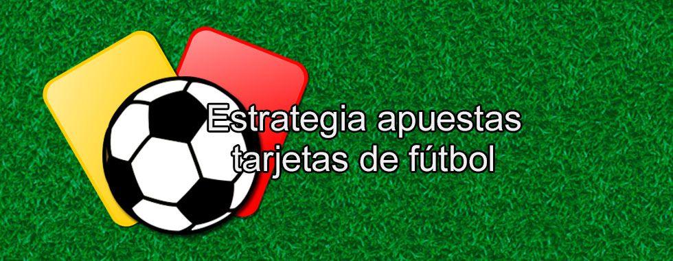 Explicamos la Estrategia apuestas a las tarjetas de fútbol