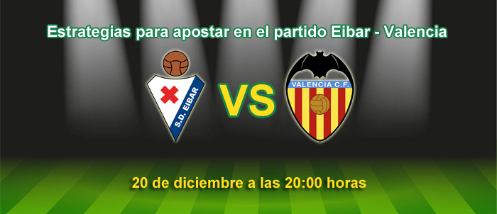 Estrategias para apostar en el partido Eibar - Valencia