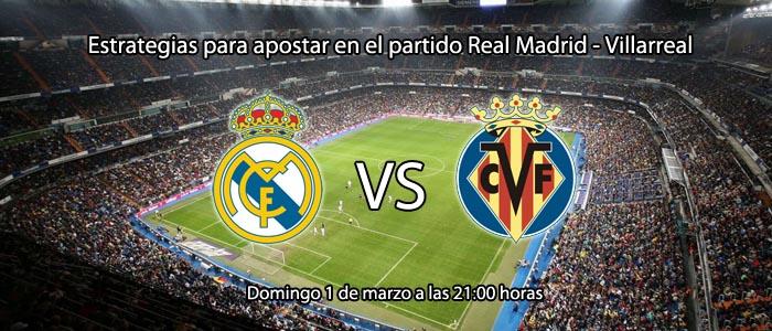 Estrategias para apostar en el partido Real Madrid - Villarreal