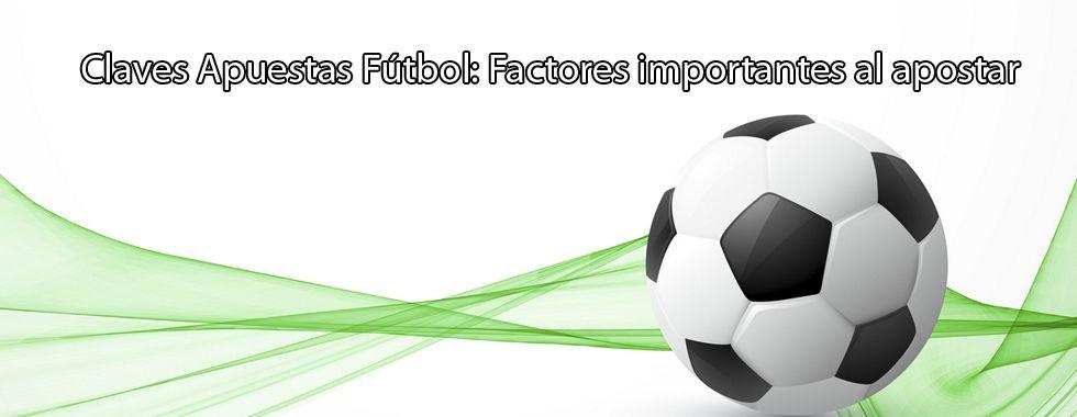Claves Apuestas Fútbol: Factores importantes al apostar