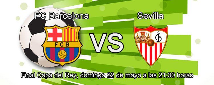 Barcelona - Sevilla en la Final de la Copa del Rey