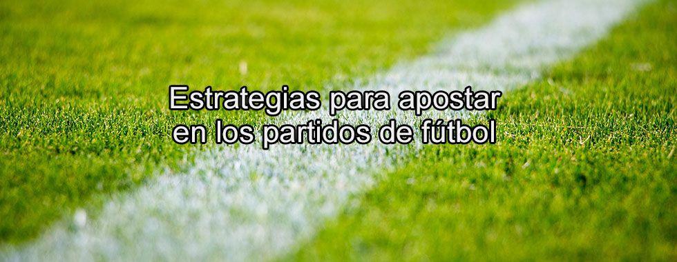 Estrategias para apostar en los partidos de fútbol