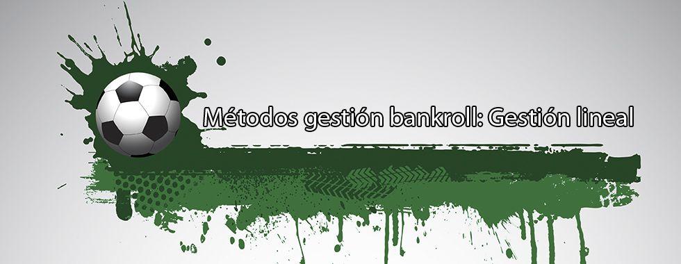 Métodos gestión bankroll: Gestión lineal