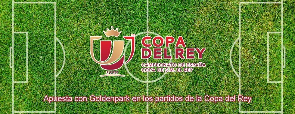 Apuesta con GoldenPark en los partidos de la Copa del Rey