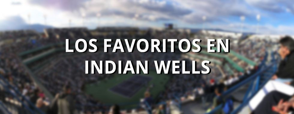 Los favoritos de Indian Wells