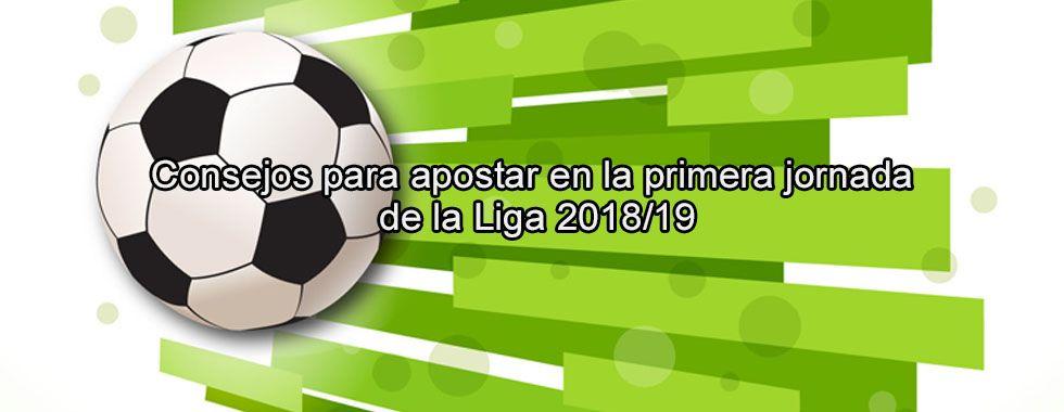Consejos para apostar en la primera jornada de la Liga 2018/19
