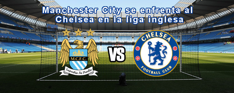 Manchester City se enfrenta al Chelsea en la liga inglesa
